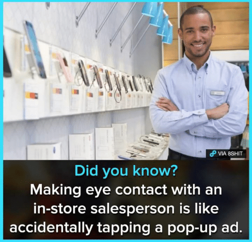 pop up: Did you know?  Making eye contact with an  in-store salesperson is like  accidentally tapping a pop-up ad.