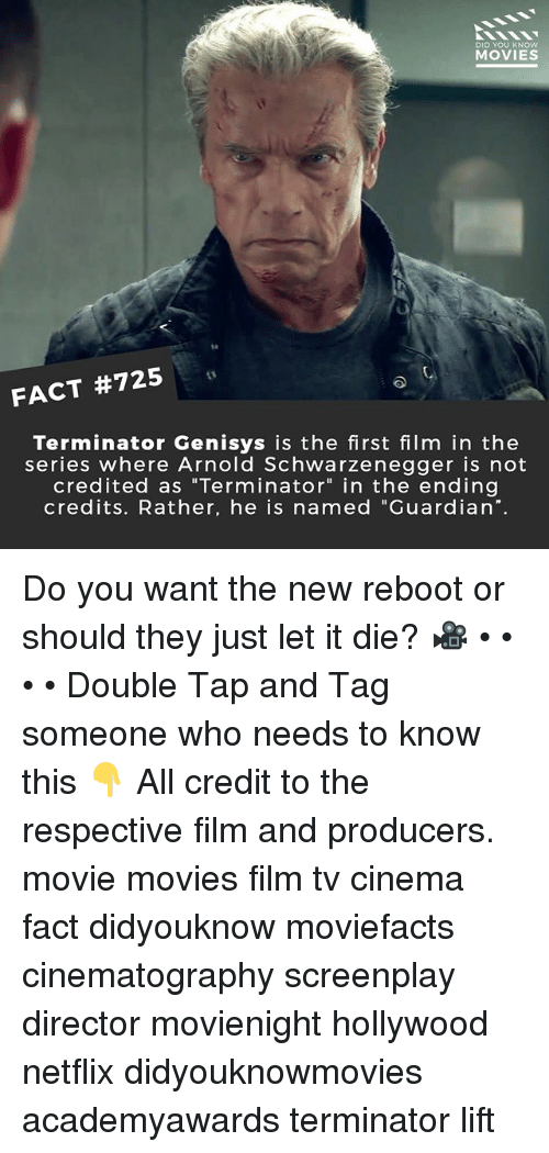 """Arnold Schwarzenegger, Memes, and Movies: DID YOU KNOw  MOVIES  1e  FACT #725  Terminator Genisys is the first film in the  series where Arnold Schwarzenegger is not  credited as """"Terminator"""" in the ending  credits. Rather, he is named """"Guardian"""". Do you want the new reboot or should they just let it die? 🎥 • • • • Double Tap and Tag someone who needs to know this 👇 All credit to the respective film and producers. movie movies film tv cinema fact didyouknow moviefacts cinematography screenplay director movienight hollywood netflix didyouknowmovies academyawards terminator lift"""
