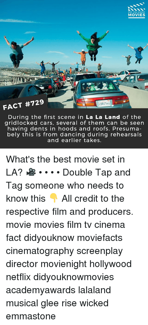 Glee: DID YOU KNOW  MOVIES  2BR156  FACT #729  During the first scene in La La Land of the  gridlocked cars, several of them can be seern  having dents in hoods and roofs. Presuma  bely this is from dancing during rehearsals  and earlier takes. What's the best movie set in LA? 🎥 • • • • Double Tap and Tag someone who needs to know this 👇 All credit to the respective film and producers. movie movies film tv cinema fact didyouknow moviefacts cinematography screenplay director movienight hollywood netflix didyouknowmovies academyawards lalaland musical glee rise wicked emmastone