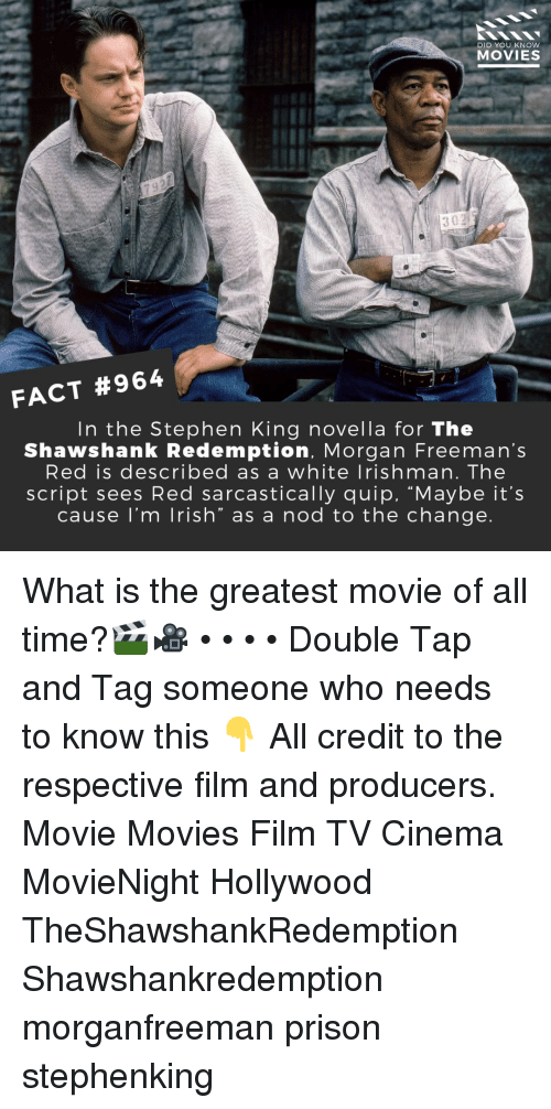 """sarcastically: DID YOU KNOW  MOVIES  302  FACT #964  In the Stephen King novella for The  Shawshank Redemption, Morgan Freeman's  Red is described as a white lrishman. The  script sees Red sarcastically quip, """"Maybe it's  cause l'm lrish"""" as a nod to the change What is the greatest movie of all time?🎬🎥 • • • • Double Tap and Tag someone who needs to know this 👇 All credit to the respective film and producers. Movie Movies Film TV Cinema MovieNight Hollywood TheShawshankRedemption Shawshankredemption morganfreeman prison stephenking"""