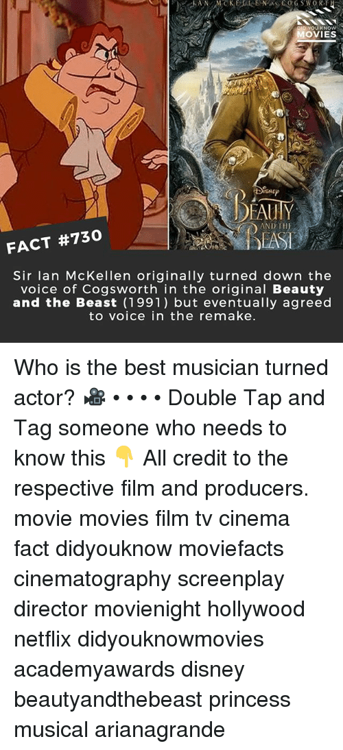Disney, Memes, and Movies: DID YOU KNOW  MOVIES  EAUHY  AND 111J  FACT #730  Sir lan McKellen originally turned down the  voice of Cogsworth in the original Beauty  and the Beast (1991) but eventually agreed  to voice in the remake. Who is the best musician turned actor? 🎥 • • • • Double Tap and Tag someone who needs to know this 👇 All credit to the respective film and producers. movie movies film tv cinema fact didyouknow moviefacts cinematography screenplay director movienight hollywood netflix didyouknowmovies academyawards disney beautyandthebeast princess musical arianagrande
