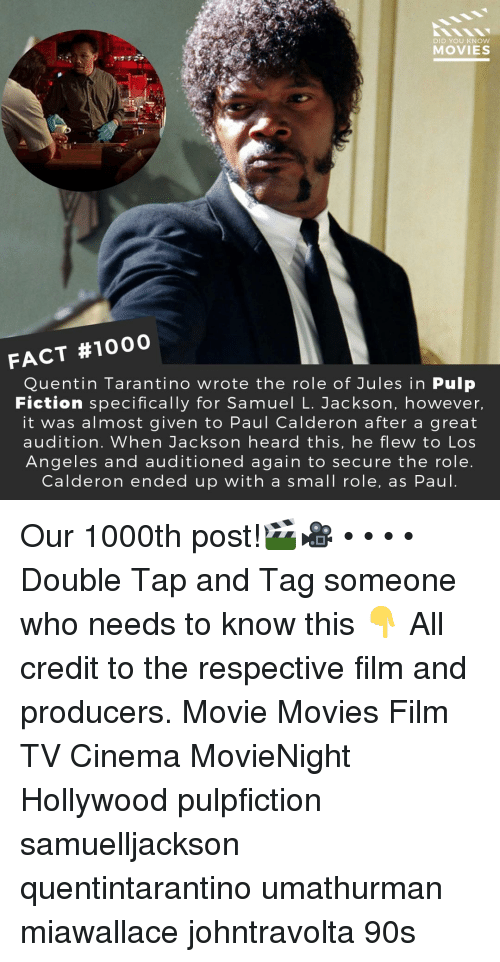 Pulp Fiction: DID YOU KNOW  MOVIES  FACT #1000  Quentin Tarantino wrote the role of Jules in Pulp  Fiction specifically for Samuel L. Jackson, however  it was almost given to Paul Calderon after a great  audition. When Jackson heard this, he flew to Los  Angeles and auditioned again to secure the role  Calderon ended up with a small role, as Paul Our 1000th post!🎬🎥 • • • • Double Tap and Tag someone who needs to know this 👇 All credit to the respective film and producers. Movie Movies Film TV Cinema MovieNight Hollywood pulpfiction samuelljackson quentintarantino umathurman miawallace johntravolta 90s