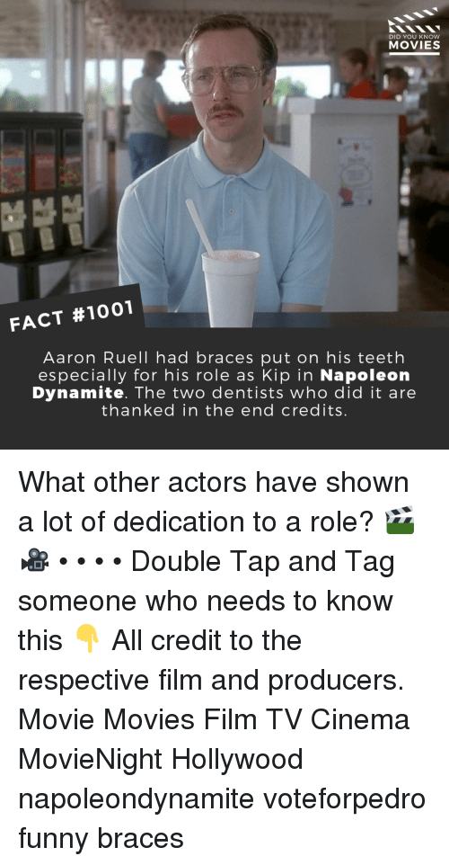Aaron Ruell, Funny, and Kip: DID YOU KNOW  MOVIES  FACT #1001  Aaron Ruell had braces put on his teeth  especially for his role as Kip in Napoleon  Dynamite. The two dentists who did it are  thanked in the end credits. What other actors have shown a lot of dedication to a role? 🎬🎥 • • • • Double Tap and Tag someone who needs to know this 👇 All credit to the respective film and producers. Movie Movies Film TV Cinema MovieNight Hollywood napoleondynamite voteforpedro funny braces