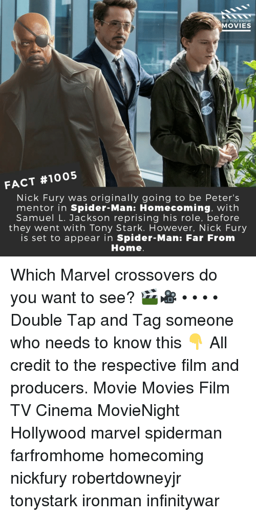 Memes, Movies, and Samuel L. Jackson: DID YOU KNoW  MOVIES  FACT #1005  Nick Fury was originally going to be Peter's  mentor in Spider-Man: Homecoming, with  Samuel L. Jackson reprising his role, before  they went with Tony Stark. However, Nick Fury  is set to appear in Spider-Man: Far From  Home Which Marvel crossovers do you want to see? 🎬🎥 • • • • Double Tap and Tag someone who needs to know this 👇 All credit to the respective film and producers. Movie Movies Film TV Cinema MovieNight Hollywood marvel spiderman farfromhome homecoming nickfury robertdowneyjr tonystark ironman infinitywar