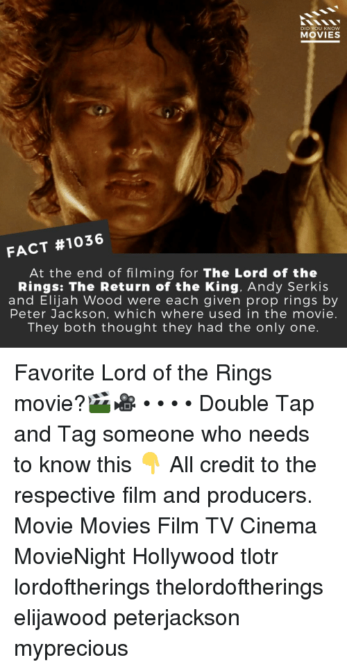 The Lord of the Rings: DID YOU KNOW  MOVIES  FACT #1036  At the end of filming for The Lord of the  Rings: The Return of the King. Andy Serkis  and Elijah Wood were each given prop rings by  Peter Jackson, which where used in the movie.  They both thought they had the only one. Favorite Lord of the Rings movie?🎬🎥 • • • • Double Tap and Tag someone who needs to know this 👇 All credit to the respective film and producers. Movie Movies Film TV Cinema MovieNight Hollywood tlotr lordoftherings thelordoftherings elijawood peterjackson myprecious