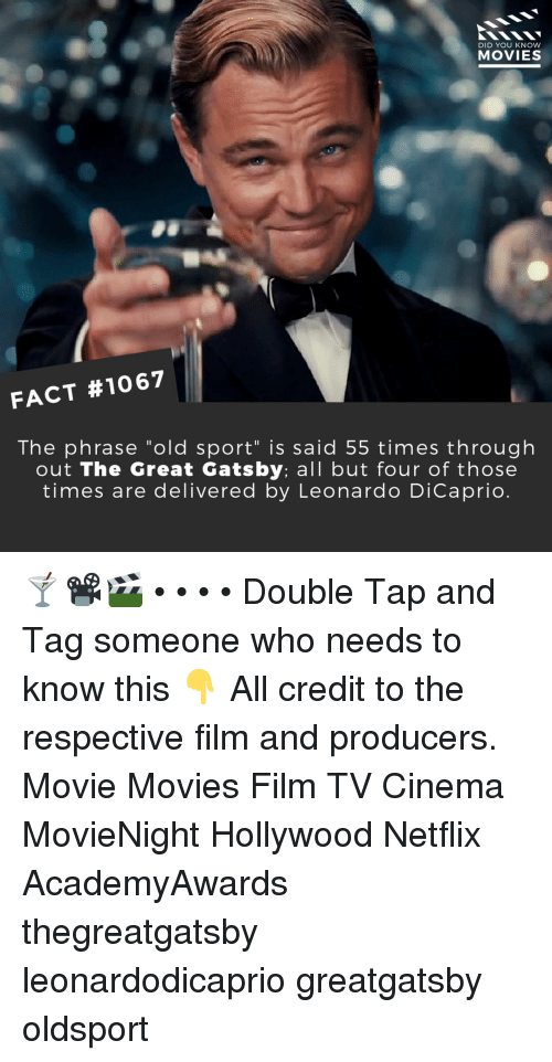 """great gatsby: DID YOU KNOW  MOVIES  FACT #1067  The phrase """"old sport"""" is said 55 times through  out The Great Gatsby: all but four of those  times are delivered by Leonardo DiCaprio 🍸📽️🎬 • • • • Double Tap and Tag someone who needs to know this 👇 All credit to the respective film and producers. Movie Movies Film TV Cinema MovieNight Hollywood Netflix AcademyAwards thegreatgatsby leonardodicaprio greatgatsby oldsport"""