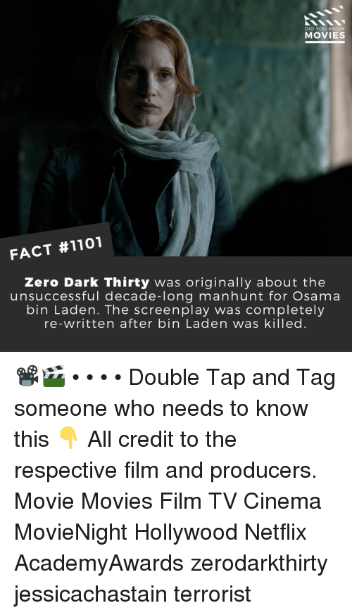 Memes, Movies, and Netflix: DID YOU KNOW  MOVIES  FACT #1101  Zero Dark Thirty was originally about the  unsuccessful decade-long manhunt for Osama  bin Laden. The screenplay was completely  re-written after bin Laden was killed. 📽️🎬 • • • • Double Tap and Tag someone who needs to know this 👇 All credit to the respective film and producers. Movie Movies Film TV Cinema MovieNight Hollywood Netflix AcademyAwards zerodarkthirty jessicachastain terrorist