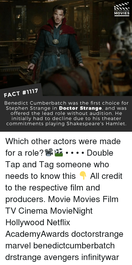 Hamlet: DID YOU KNOW  MOVIES  FACT #1117  Benedict Cumberbatch was the first choice for  Stephen Strange in Doctor Strange, and wa:s  offered the lead role without audition. He  initially had to decline due to his theater  commitments playing Shakespeare's Hamlet Which other actors were made for a role?📽️🎬 • • • • Double Tap and Tag someone who needs to know this 👇 All credit to the respective film and producers. Movie Movies Film TV Cinema MovieNight Hollywood Netflix AcademyAwards doctorstrange marvel benedictcumberbatch drstrange avengers infinitywar