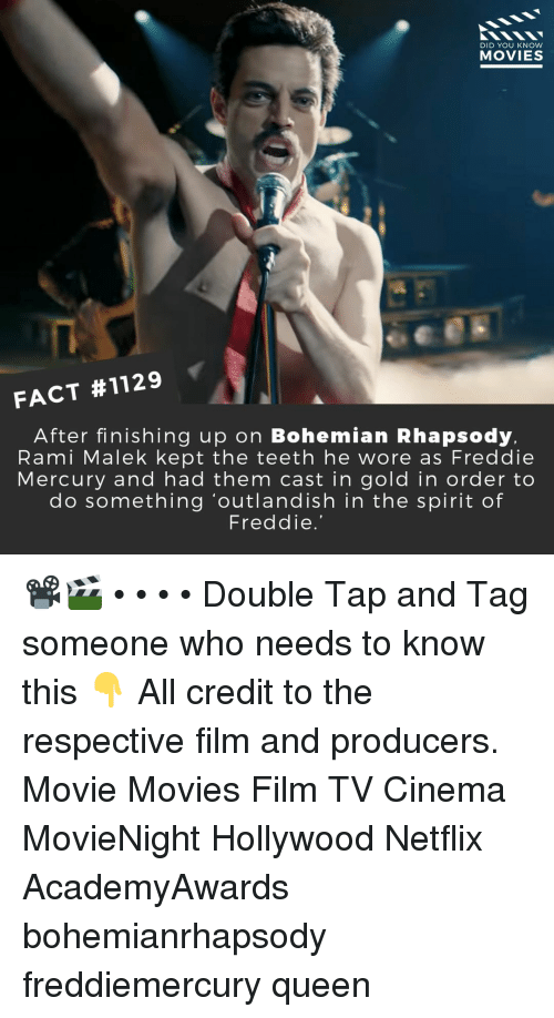 Memes, Movies, and Netflix: DID YOU KNOW  MOVIES  FACT #1129  After finishing up on Bohemian Rhapsody.  Rami Malek kept the teeth he wore as Freddie  Mercury and had them cast in gold in order to  do something 'outlandish in the spirit of  Freddie.' 📽️🎬 • • • • Double Tap and Tag someone who needs to know this 👇 All credit to the respective film and producers. Movie Movies Film TV Cinema MovieNight Hollywood Netflix AcademyAwards bohemianrhapsody freddiemercury queen
