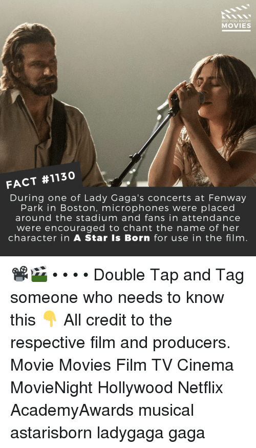 Ladygaga: DID YOU KNOW  MOVIES  FACT #1130  During one of Lady Gaga's concerts at Fenway  Park in Boston, microphones were placed  around the stadium and fans in attendance  were encouraged to chant the name of her  character in A Star Is Born for use in the film 📽️🎬 • • • • Double Tap and Tag someone who needs to know this 👇 All credit to the respective film and producers. Movie Movies Film TV Cinema MovieNight Hollywood Netflix AcademyAwards musical astarisborn ladygaga gaga