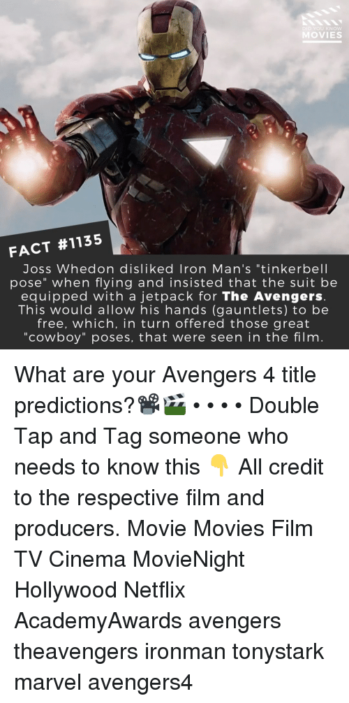 "Memes, Movies, and Netflix: DID YOU KNOW  MOVIES  FACT #1135  Joss Whedon disliked Iron Man's ""tinkerbell  pose"" when flying and insisted that the suit be  equipped with a jetpack for The Avengers  This would allow his hands (gauntlets) to be  free, which, in turn offered those great  ""cowboy"" poses, that were seen in the film What are your Avengers 4 title predictions?📽️🎬 • • • • Double Tap and Tag someone who needs to know this 👇 All credit to the respective film and producers. Movie Movies Film TV Cinema MovieNight Hollywood Netflix AcademyAwards avengers theavengers ironman tonystark marvel avengers4"