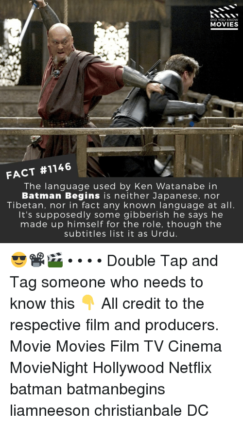 Batman, Ken, and Memes: DID YOU KNOW  MOVIES  FACT #1146  The language used by Ken Watanabe in  Batman Begins is neither Japanese, nor  Tibetan, nor in fact any known language at all.  It's supposedly some gibberish he says he  made up himself for the role, though the  subtitles list it as Urdu. 😎📽️🎬 • • • • Double Tap and Tag someone who needs to know this 👇 All credit to the respective film and producers. Movie Movies Film TV Cinema MovieNight Hollywood Netflix batman batmanbegins liamneeson christianbale DC