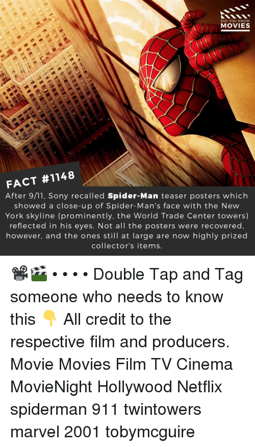 teaser: DID YOU KNOW  MOVIES  FACT #1148  After 9/11, Sony recalled Spider-Man teaser posters which  showed a close-up of Spider-Man's face with the New  York skyline (prominently, the World Trade Center towers)  reflected in his eyes. Not all the posters were recovered  however, and the ones still at large are now highly prized  collector's items. 📽️🎬 • • • • Double Tap and Tag someone who needs to know this 👇 All credit to the respective film and producers. Movie Movies Film TV Cinema MovieNight Hollywood Netflix spiderman 911 twintowers marvel 2001 tobymcguire