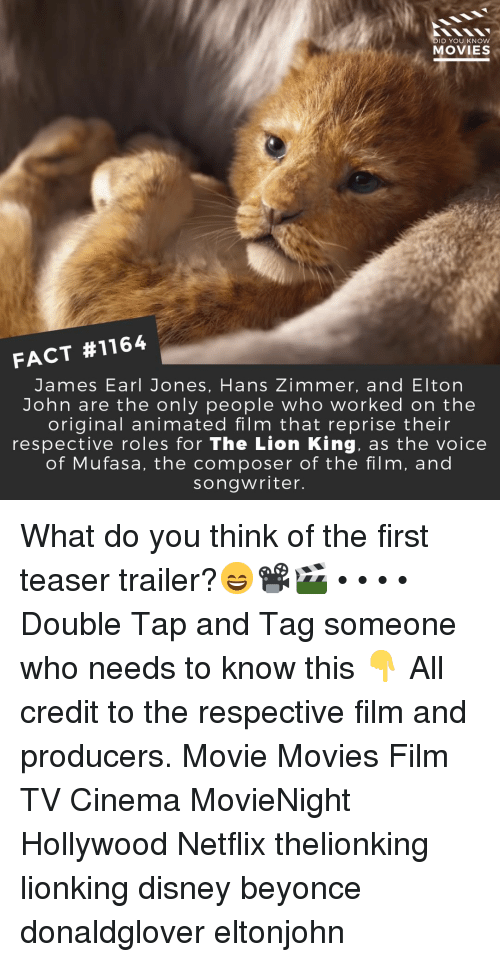 teaser: DID YOU KNOW  MOVIES  FACT #1164  James Earl Jones, Hans Zimmer, and Elton  John are the only people who worked on the  original animated film that reprise their  respective roles for The Lion King, as the voice  of Mufasa, the composer of the film, and  songwriter What do you think of the first teaser trailer?😄📽️🎬 • • • • Double Tap and Tag someone who needs to know this 👇 All credit to the respective film and producers. Movie Movies Film TV Cinema MovieNight Hollywood Netflix thelionking lionking disney beyonce donaldglover eltonjohn