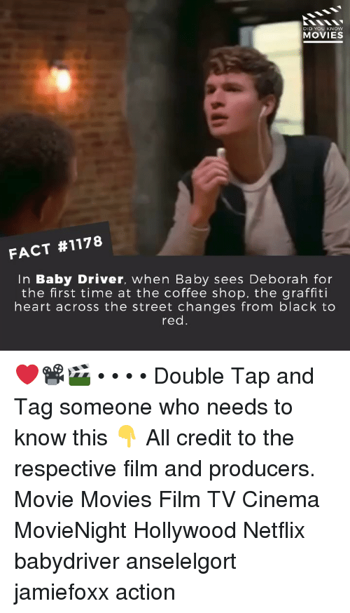 Graffiti, Memes, and Movies: DID YOU KNOW  MOVIES  FACT #1178  In Baby Driver, when Baby sees Deborah for  the first time at the coffee shop, the graffiti  heart across the street changes from black to  red. ❤️📽️🎬 • • • • Double Tap and Tag someone who needs to know this 👇 All credit to the respective film and producers. Movie Movies Film TV Cinema MovieNight Hollywood Netflix babydriver anselelgort jamiefoxx action