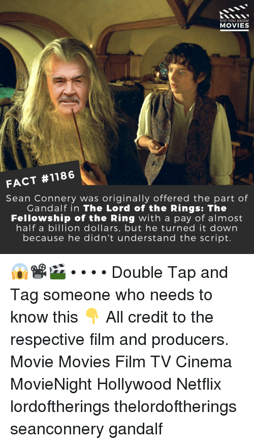 Gandalf, Memes, and Movies: DID YOU KNOW  MOVIES  FACT #1186  Sean Connery was originally offered the part of  Gandalf in The Lord of the Rings: The  Fellowship of the Ring with a pay of almost  half a billion dollars, but he turned it down  because he didn't understand the script 😱📽️🎬 • • • • Double Tap and Tag someone who needs to know this 👇 All credit to the respective film and producers. Movie Movies Film TV Cinema MovieNight Hollywood Netflix lordoftherings thelordoftherings seanconnery gandalf