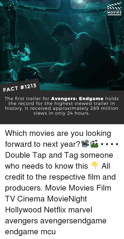 Memes, Movies, and Netflix: DID YOU KNOW  MOVIES  FACT #1213  The first trailer for Avengers: Endgame holds  the record for the highest viewed trailer in  history. It received approximately 289 milliorn  views in only 24 hours. Which movies are you looking forward to next year?📽️🎬 • • • • Double Tap and Tag someone who needs to know this 👇 All credit to the respective film and producers. Movie Movies Film TV Cinema MovieNight Hollywood Netflix marvel avengers avengersendgame endgame mcu