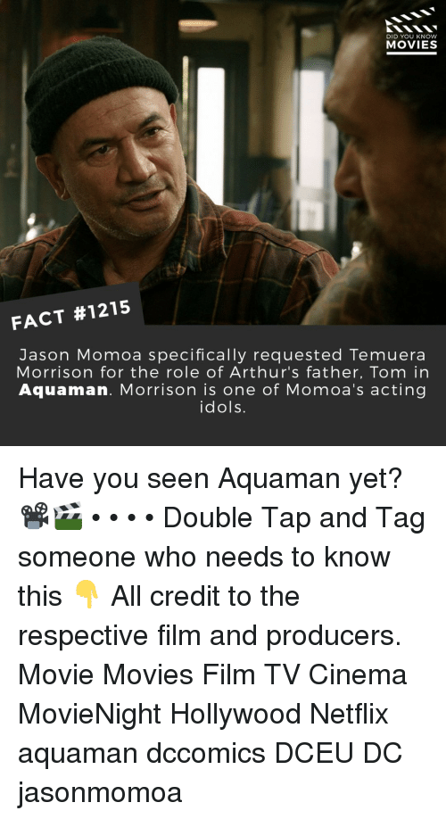 Jason Momoa: DID YOU KNOW  MOVIES  FACT #1215  Jason Momoa specifically requested Temuera  Morrison for the role of Arthur's father, Tom in  Aquaman. Morrison is one of Momoa's acting  idols. Have you seen Aquaman yet?📽️🎬 • • • • Double Tap and Tag someone who needs to know this 👇 All credit to the respective film and producers. Movie Movies Film TV Cinema MovieNight Hollywood Netflix aquaman dccomics DCEU DC jasonmomoa