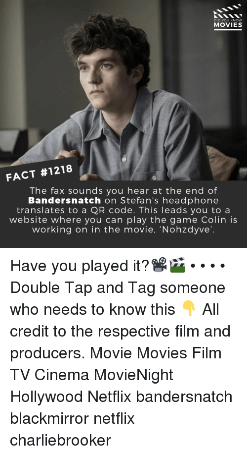 headphone: DID YOU KNOW  MOVIES  FACT #1218  The fax sounds you hear at the end of  Bandersnatch on Stefan's headphone  translates to a QR code. This leads you to a  website where you can play the game Colin is  working on in the movie, 'Nohzdyve' Have you played it?📽️🎬 • • • • Double Tap and Tag someone who needs to know this 👇 All credit to the respective film and producers. Movie Movies Film TV Cinema MovieNight Hollywood Netflix bandersnatch blackmirror netflix charliebrooker