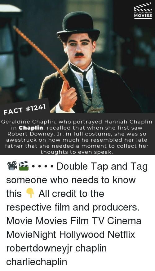 Robert Downey Jr.: DID YOU KNOW  MOVIES  FACT #1241  Geraldine Chaplin, who portrayed Hannah Chaplirn  in Chaplin, recalled that when she first saw  Robert Downey, Jr. in full costume, she was so  awestruck on how much he resembled her late  father that she needed a moment to collect her  thoughts to even speak 📽️🎬 • • • • Double Tap and Tag someone who needs to know this 👇 All credit to the respective film and producers. Movie Movies Film TV Cinema MovieNight Hollywood Netflix robertdowneyjr chaplin charliechaplin