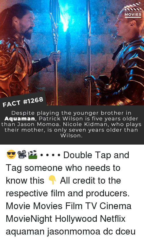 Jason Momoa: DID YOU KNOW  MOVIES  FACT #1268  Despite playing the younger brother in  Aquaman, Patrick Wilson is five years older  than Jason Momoa. Nicole Kidman, who plays  their mother, is only seven years older than  Wilsorn 😎📽️🎬 • • • • Double Tap and Tag someone who needs to know this 👇 All credit to the respective film and producers. Movie Movies Film TV Cinema MovieNight Hollywood Netflix aquaman jasonmomoa dc dceu