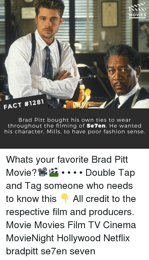 Brad Pitt: DID YOU KNOW  MOVIES  FACT #1281  Brad Pitt bought his own ties to wear  throughout the filming of Se7en. He wanted  his character, Mills, to have poor fashion sense Whats your favorite Brad Pitt Movie?📽️🎬 • • • • Double Tap and Tag someone who needs to know this 👇 All credit to the respective film and producers. Movie Movies Film TV Cinema MovieNight Hollywood Netflix bradpitt se7en seven