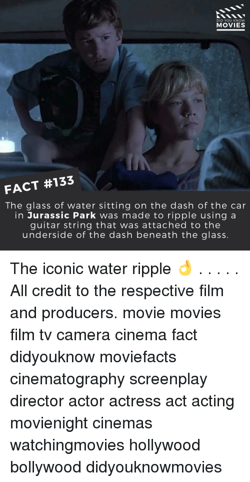 ripple: DID YOU KNOW  MOVIES  FACT #133  The glass of water sitting on the dash of the car  in Jurassic Park was made to ripple using a  guitar string that was attached to the  underside of the dash beneath the glass. The iconic water ripple 👌 . . . . . All credit to the respective film and producers. movie movies film tv camera cinema fact didyouknow moviefacts cinematography screenplay director actor actress act acting movienight cinemas watchingmovies hollywood bollywood didyouknowmovies