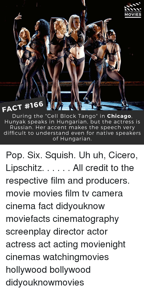 """nativism: DID YOU KNOW  MOVIES  FACT #166  During the """"Cell Block Tango  in Chicago,  Hunya k speaks in Hungarian, but the actress is  Russian. Her accent makes the speech very  difficult to understand even for native speakers  of Hungarian Pop. Six. Squish. Uh uh, Cicero, Lipschitz. . . . . . All credit to the respective film and producers. movie movies film tv camera cinema fact didyouknow moviefacts cinematography screenplay director actor actress act acting movienight cinemas watchingmovies hollywood bollywood didyouknowmovies"""