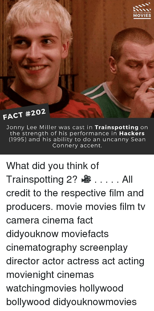 Sean Connery: DID YOU KNOW  MOVIES  FACT #202  Jonny Lee Miller was cast in Trainspotting on  the strength of his performance in  Hackers  (1995) and his ability to do an uncanny Sean  Connery accent. What did you think of Trainspotting 2? 🎥 . . . . . All credit to the respective film and producers. movie movies film tv camera cinema fact didyouknow moviefacts cinematography screenplay director actor actress act acting movienight cinemas watchingmovies hollywood bollywood didyouknowmovies
