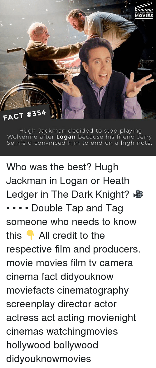 Jerry Seinfeld: DID YOU KNOW  MOVIES  FACT #354  Hugh Jackman decided to stop playing  Wolverine after Logan because his friend Jerry  Seinfeld convinced him to end on a high note. Who was the best? Hugh Jackman in Logan or Heath Ledger in The Dark Knight? 🎥 • • • • Double Tap and Tag someone who needs to know this 👇 All credit to the respective film and producers. movie movies film tv camera cinema fact didyouknow moviefacts cinematography screenplay director actor actress act acting movienight cinemas watchingmovies hollywood bollywood didyouknowmovies