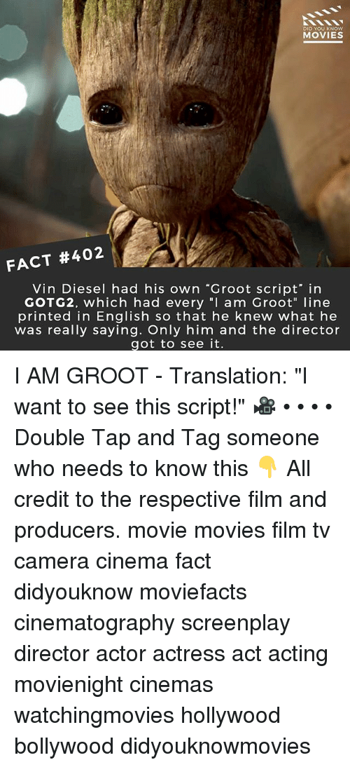 "Memes, Movies, and Vin Diesel: DID YOU KNOW  MOVIES  FACT #402  Vin Diesel had his own ""Groot script' in  GOTG2, which had every ""I am Groot"" line  printed in English so that he knew what he  was really saying. Only him and the director  got to see it. I AM GROOT - Translation: ""I want to see this script!"" 🎥 • • • • Double Tap and Tag someone who needs to know this 👇 All credit to the respective film and producers. movie movies film tv camera cinema fact didyouknow moviefacts cinematography screenplay director actor actress act acting movienight cinemas watchingmovies hollywood bollywood didyouknowmovies"