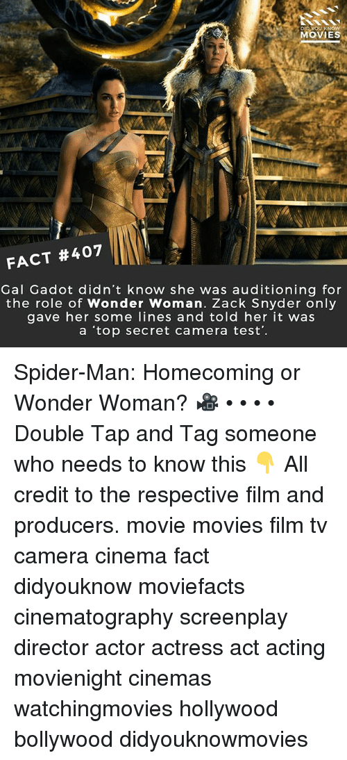 secrete: DID YOU KNOW  MOVIES  FACT #407  Gal Gadot didn't know she was auditioning for  the role of Wonder Woman. Zack Snyder only  gave her some lines and told her it was  a 'top secret camera test'. Spider-Man: Homecoming or Wonder Woman? 🎥 • • • • Double Tap and Tag someone who needs to know this 👇 All credit to the respective film and producers. movie movies film tv camera cinema fact didyouknow moviefacts cinematography screenplay director actor actress act acting movienight cinemas watchingmovies hollywood bollywood didyouknowmovies