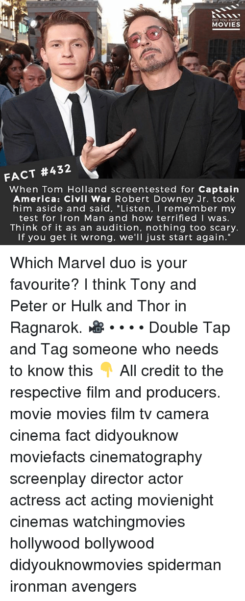 """hulking: DID YOU KNOw  MOVIES  FACT #432  When Tom Holland screentested for Captain  America: Civil War Robert Downey Jr. took  him aside and said, """"Listen, I remember my  test for Iron Man and how terrifiedI was.  Think of it as an audition, nothing too scary.  If you get it wrong. we'll just start again."""" Which Marvel duo is your favourite? I think Tony and Peter or Hulk and Thor in Ragnarok. 🎥 • • • • Double Tap and Tag someone who needs to know this 👇 All credit to the respective film and producers. movie movies film tv camera cinema fact didyouknow moviefacts cinematography screenplay director actor actress act acting movienight cinemas watchingmovies hollywood bollywood didyouknowmovies spiderman ironman avengers"""