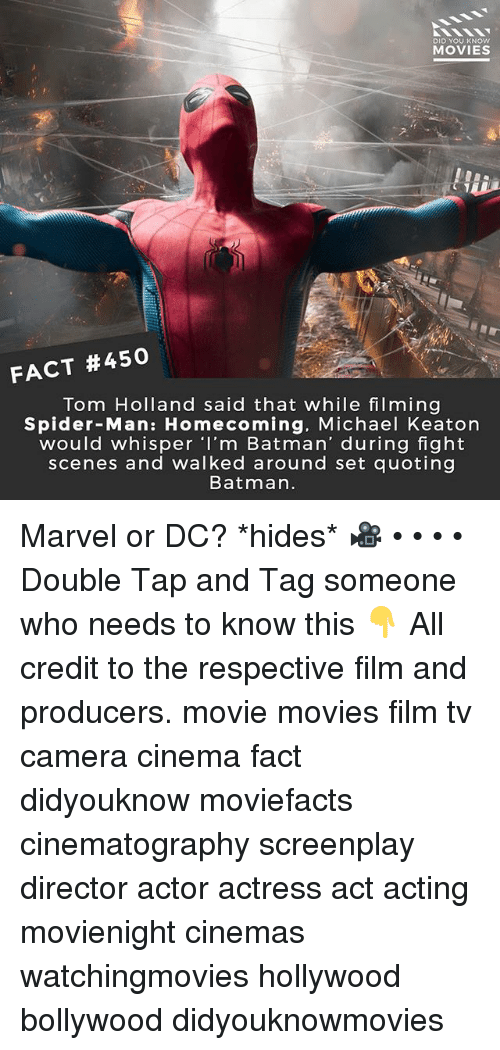 spider-man-homecoming: DID YOU KNOW  MOVIES  FACT #450  Tom Holland said that while filming  Spider-Man: Homecoming. Michael Keaton  would whisper I'm Batman' during fight  scenes and walked around set quoting  Batman. Marvel or DC? *hides* 🎥 • • • • Double Tap and Tag someone who needs to know this 👇 All credit to the respective film and producers. movie movies film tv camera cinema fact didyouknow moviefacts cinematography screenplay director actor actress act acting movienight cinemas watchingmovies hollywood bollywood didyouknowmovies