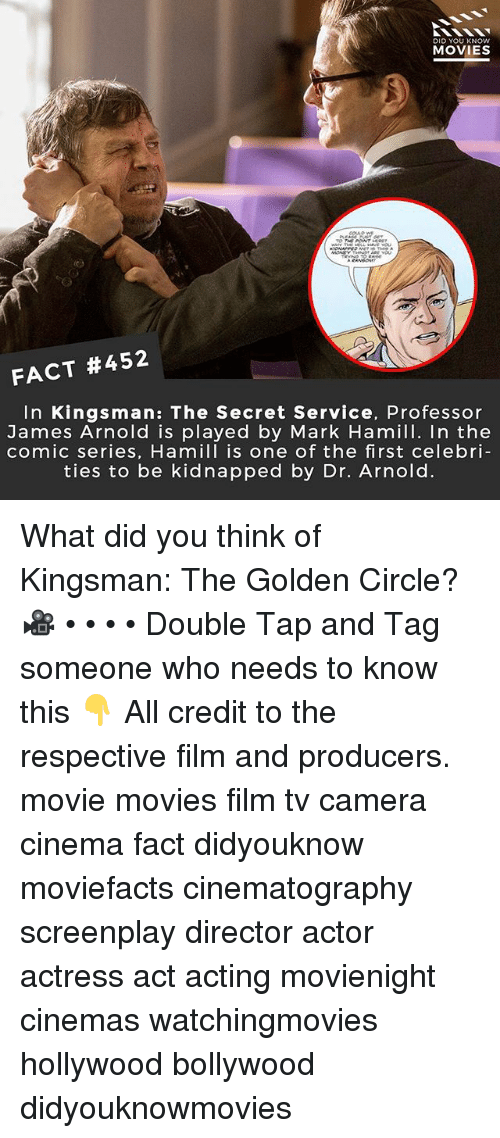 kingsman: DID YOU KNOw  MOVIES  FACT #452  In Kingsman: The Secret Service, Professor  James Arnold is played by Mark Hamill. In the  comic series, Hamill is one of the first celebri  ties to be kidnapped by Dr. Arnold. What did you think of Kingsman: The Golden Circle? 🎥 • • • • Double Tap and Tag someone who needs to know this 👇 All credit to the respective film and producers. movie movies film tv camera cinema fact didyouknow moviefacts cinematography screenplay director actor actress act acting movienight cinemas watchingmovies hollywood bollywood didyouknowmovies