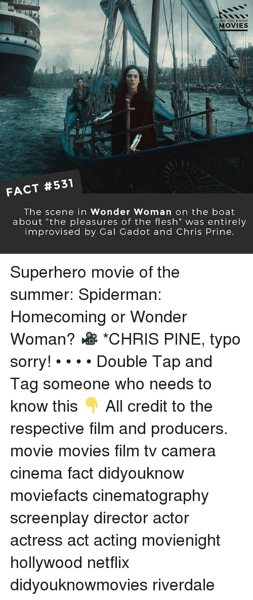 """Chris Pine, Memes, and Movies: DID YOU KNOW  MOVIES  FACT #531  The scene in Wonder Woman on the boat  about """"the pleasures of the flesh"""" was entirely  improvised by Gal Gadot and Chris Prine Superhero movie of the summer: Spiderman: Homecoming or Wonder Woman? 🎥 *CHRIS PINE, typo sorry! • • • • Double Tap and Tag someone who needs to know this 👇 All credit to the respective film and producers. movie movies film tv camera cinema fact didyouknow moviefacts cinematography screenplay director actor actress act acting movienight hollywood netflix didyouknowmovies riverdale"""