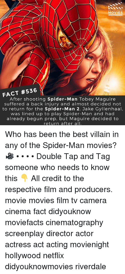 Tobey Maguire: DID YOU KNOw  MOVIES  FACT #536  After shooting Spider-Man Tobey Maguire  suffered a back injury and almost decided not  to return for the Spider-Man 2. Jake Cyllenhaal,  was lined up to play Spider-Man and had  already begun prep, but Maguire decided to  return after all Who has been the best villain in any of the Spider-Man movies? 🎥 • • • • Double Tap and Tag someone who needs to know this 👇 All credit to the respective film and producers. movie movies film tv camera cinema fact didyouknow moviefacts cinematography screenplay director actor actress act acting movienight hollywood netflix didyouknowmovies riverdale