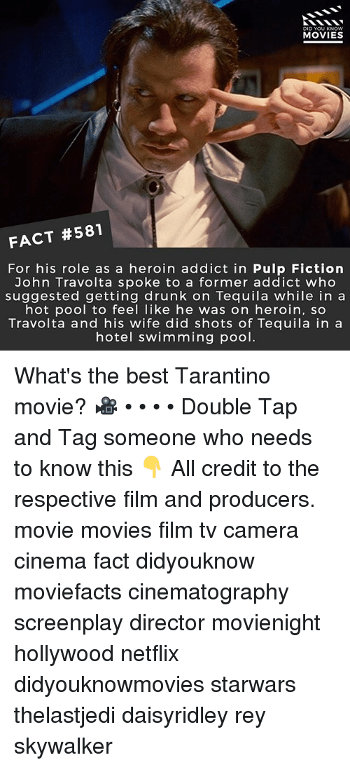 Pulp Fiction: DID YOU KNOW  MOVIES  FACT #581  For his role as a heroin addict in Pulp Fiction  John Travolta spoke to a former addict who  suggested getting drunk on Tequila while in a  hot pool to feel like he was on heroin, so  Travolta and his wife did shots of Tequila in a  hotel swimming pool. What's the best Tarantino movie? 🎥 • • • • Double Tap and Tag someone who needs to know this 👇 All credit to the respective film and producers. movie movies film tv camera cinema fact didyouknow moviefacts cinematography screenplay director movienight hollywood netflix didyouknowmovies starwars thelastjedi daisyridley rey skywalker