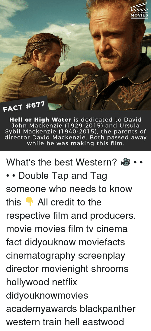 mackenzie: DID YOU KNOW  MOVIES  FACT #677  Hell or High Water is dedicated to David  John Mackenzie (1929-2015) and Ursula  Sybil Mackenzie (1940-2015), the parents of  director David Mackenzie. Both passed away  while he was making this filnm What's the best Western? 🎥 • • • • Double Tap and Tag someone who needs to know this 👇 All credit to the respective film and producers. movie movies film tv cinema fact didyouknow moviefacts cinematography screenplay director movienight shrooms hollywood netflix didyouknowmovies academyawards blackpanther western train hell eastwood