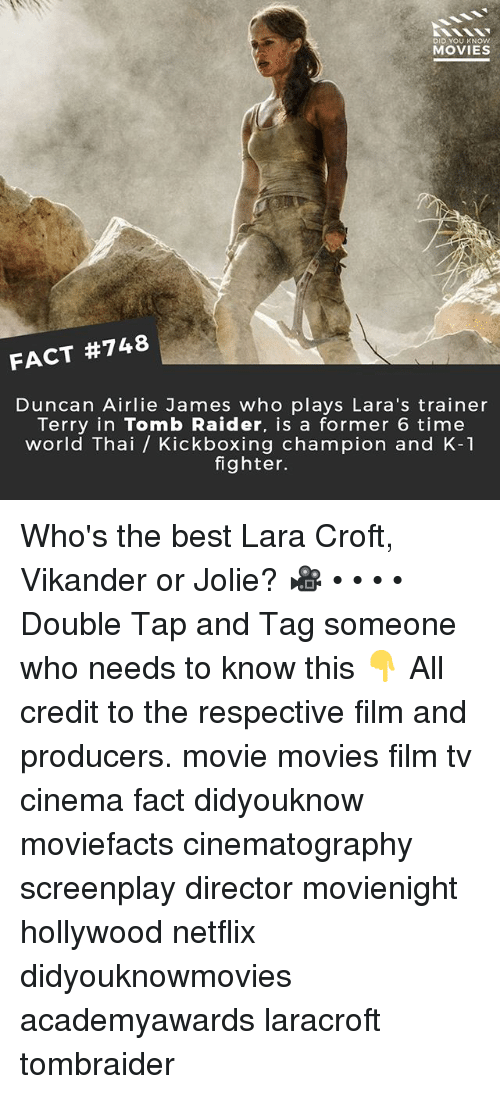 lara croft: DID YOU KNOW  MOVIES  FACT #748  Duncan Airlie James who plays Lara's trainer  Terry in Tomb Raider, is a former 6 time  world Thai / Kickboxing champion and K-1  fighter. Who's the best Lara Croft, Vikander or Jolie? 🎥 • • • • Double Tap and Tag someone who needs to know this 👇 All credit to the respective film and producers. movie movies film tv cinema fact didyouknow moviefacts cinematography screenplay director movienight hollywood netflix didyouknowmovies academyawards laracroft tombraider