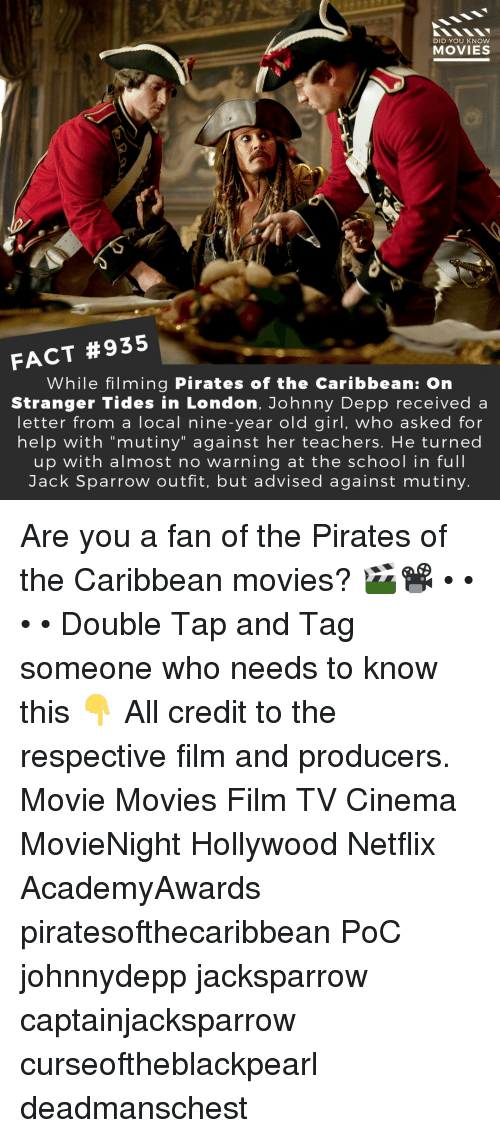 "Johnny Depp, Memes, and Movies: DID YOU KNOW  MOVIES  FACT #935  While filming Pirates of the Caribbean: On  Stranger Tides in London, Johnny Depp received a  letter from a local nine-year old girl, who asked for  help with ""mutiny"" against her teachers. He turned  up with almost no warning at the school in full  Jack Sparrow outfit, but advised against mutiny Are you a fan of the Pirates of the Caribbean movies? 🎬📽️ • • • • Double Tap and Tag someone who needs to know this 👇 All credit to the respective film and producers. Movie Movies Film TV Cinema MovieNight Hollywood Netflix AcademyAwards piratesofthecaribbean PoC johnnydepp jacksparrow captainjacksparrow curseoftheblackpearl deadmanschest"