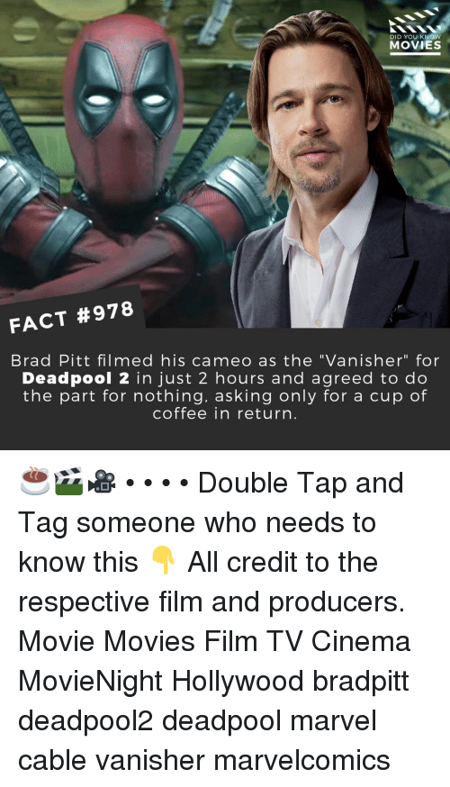 "Brad Pitt: DID YOU KNOW  MOVIES  FACT #978  Brad Pitt filmed his cameo as the ""Vanisher"" for  Deadpool 2 in just 2 hours and agreed to do  the part for nothing, asking only for a cup of  coffee in return ☕🎬🎥 • • • • Double Tap and Tag someone who needs to know this 👇 All credit to the respective film and producers. Movie Movies Film TV Cinema MovieNight Hollywood bradpitt deadpool2 deadpool marvel cable vanisher marvelcomics"