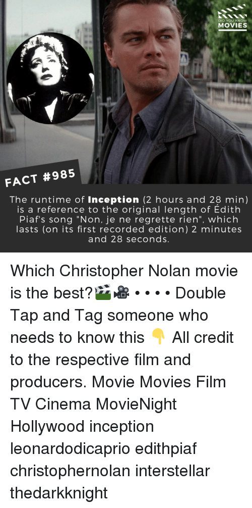 "Inception: DID YOU KNOW  MOVIES  FACT #985  The runtime of Inception (2 hours and 28 min)  is a reference to the original length of Edith  Piaf's song ""Non, je ne regrette rien"", which  asts (on its first recorded edition) 2 minutes  and 28 seconds Which Christopher Nolan movie is the best?🎬🎥 • • • • Double Tap and Tag someone who needs to know this 👇 All credit to the respective film and producers. Movie Movies Film TV Cinema MovieNight Hollywood inception leonardodicaprio edithpiaf christophernolan interstellar thedarkknight"