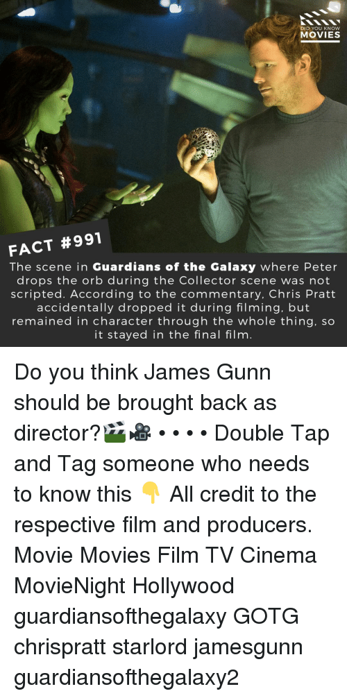 Guardians: DID YOU KNOW  MOVIES  FACT #991  The scene in Guardians of the Galaxy where Peter  drops the orb during the Collector scene was not  scripted. According to the commentary, Chris Pratt  accidentally dropped it during filming, but  remained in character through the whole thing, so  it stayed in the final film Do you think James Gunn should be brought back as director?🎬🎥 • • • • Double Tap and Tag someone who needs to know this 👇 All credit to the respective film and producers. Movie Movies Film TV Cinema MovieNight Hollywood guardiansofthegalaxy GOTG chrispratt starlord jamesgunn guardiansofthegalaxy2