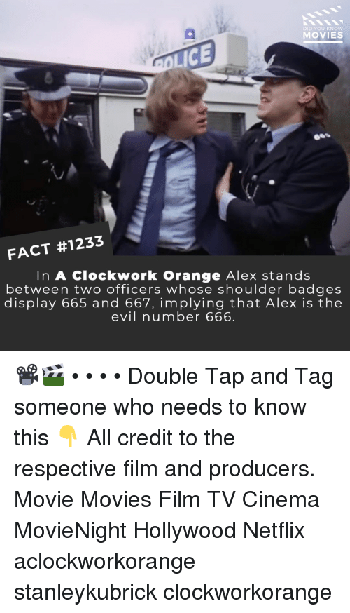 the evil: DID YOU KNoW  MOVIES  LICE  66S  i/  FACT #1233  In A Clockwork Orange Alex stands  between two officers whose shoulder badges  display 665 and 667, implying that Alex is the  evil number 666 📽️🎬 • • • • Double Tap and Tag someone who needs to know this 👇 All credit to the respective film and producers. Movie Movies Film TV Cinema MovieNight Hollywood Netflix aclockworkorange stanleykubrick clockworkorange