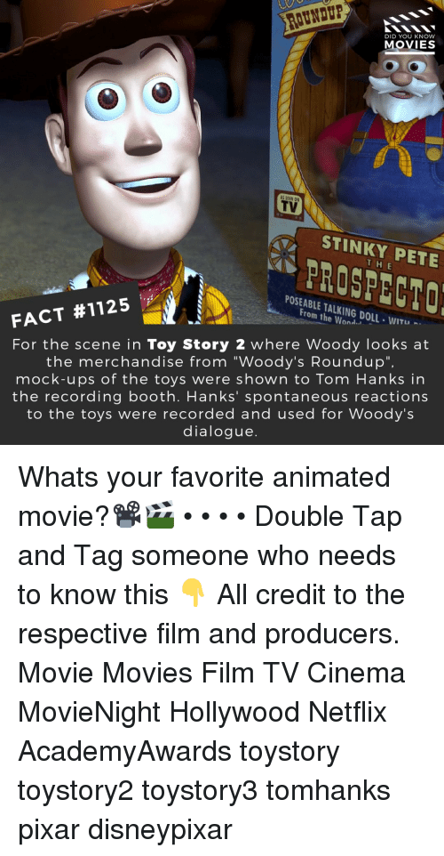 """stinky: DID YOU KNOW  MOVIES  TV  STINKY PETE  H E  PROSPECTO  POSEABLE TALKING DOLL-WITU  From the Wond.」  FACT #1125  For the scene in Toy Story 2 where Woody looks at  the merchandise from """"Woody's Roundup"""",  mock-ups of the toys were shown to Tom Hanks in  the recording booth. Hanks' spontaneous reactions  to the toys were recorded and used for Woody's  dialogue. Whats your favorite animated movie?📽️🎬 • • • • Double Tap and Tag someone who needs to know this 👇 All credit to the respective film and producers. Movie Movies Film TV Cinema MovieNight Hollywood Netflix AcademyAwards toystory toystory2 toystory3 tomhanks pixar disneypixar"""
