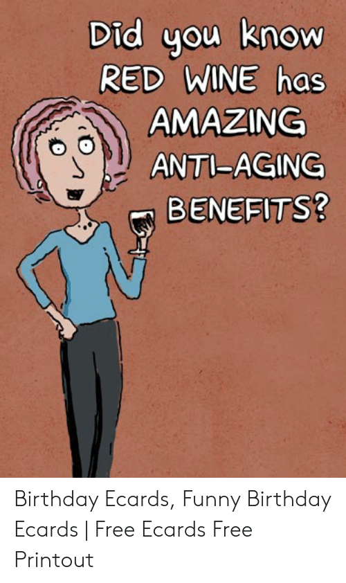 Birthday Ecards: Did you know  RED WINE has  AMAZING  ANTI-AGING  BENEFITS? Birthday Ecards, Funny Birthday Ecards | Free Ecards Free Printout