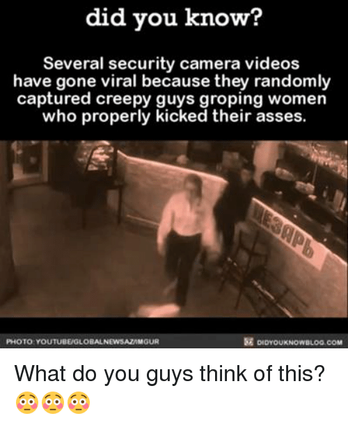 groping: did you know?  Several security camera videos  have gone viral because they randomly  captured creepy guys groping women  who properly  kicked their asses  PHOTO YOUTUBEUGLOBALNEWSAZAMGUR What do you guys think of this? 😳😳😳