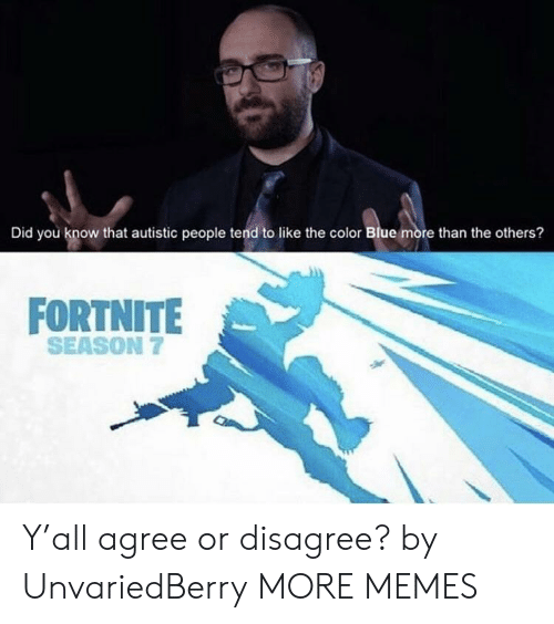 Season 7: Did you know that autistic people tend to like the color Blue more than the others?  FORTNITE  SEASON 7 Y'all agree or disagree? by UnvariedBerry MORE MEMES