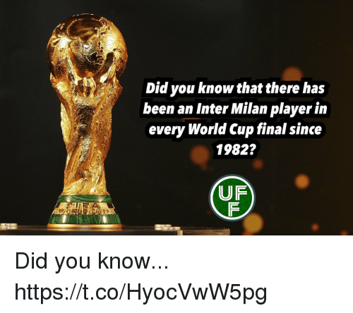 inter milan: Did you know that there has  been an Inter Milan player in  every World Cup final since  1982?  UF Did you know... https://t.co/HyocVwW5pg